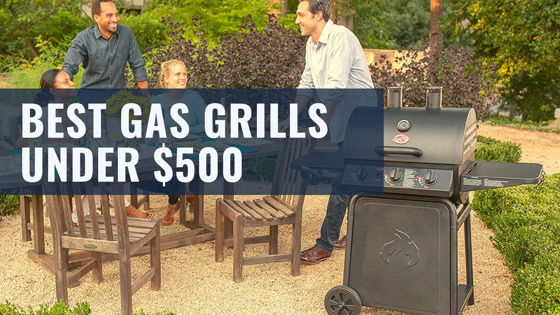 Best Gas Grills under 500 dollars