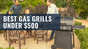 Best Gas Grills under 500 dollars